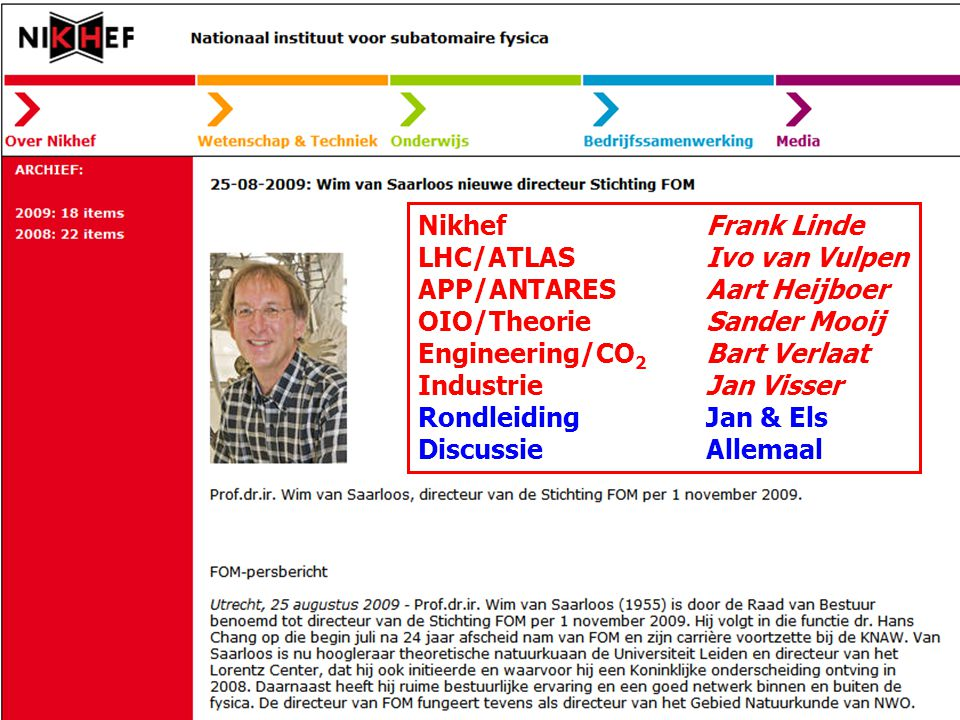 NikhefFrank Linde LHC/ATLASIvo van Vulpen APP/ANTARESAart Heijboer OIO/TheorieSander Mooij Engineering/CO 2 Bart Verlaat IndustrieJan Visser RondleidingJan & Els DiscussieAllemaal