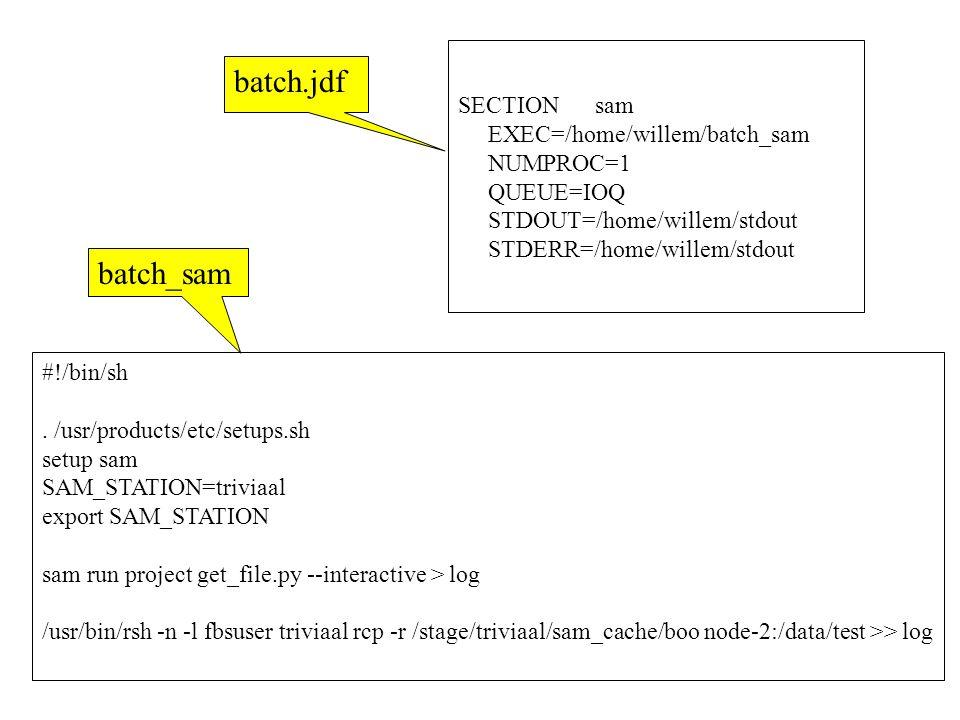 SECTION sam EXEC=/home/willem/batch_sam NUMPROC=1 QUEUE=IOQ STDOUT=/home/willem/stdout STDERR=/home/willem/stdout #!/bin/sh.