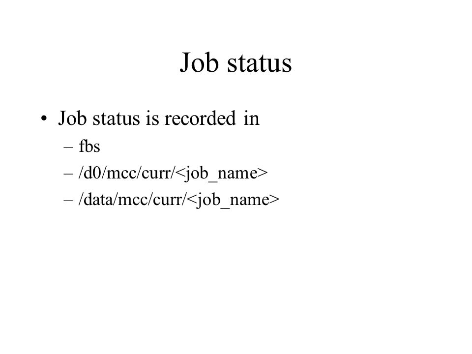 Job status Job status is recorded in –fbs –/d0/mcc/curr/ –/data/mcc/curr/