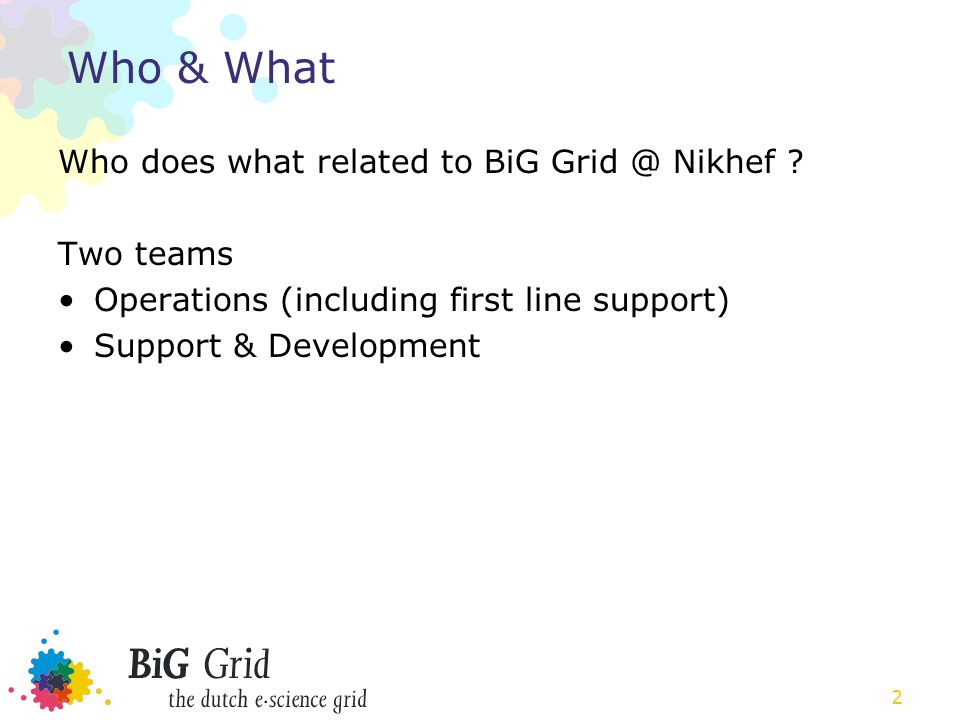 2 Who & What Who does what related to BiG Grid @ Nikhef .