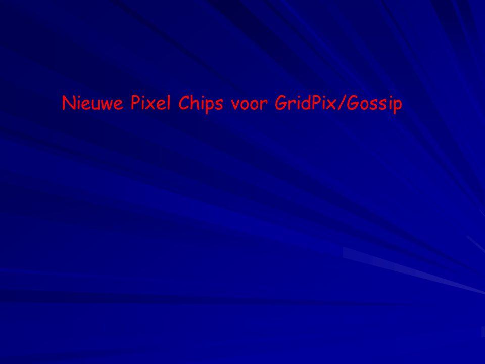 Nieuwe Pixel Chips voor GridPix/Gossip