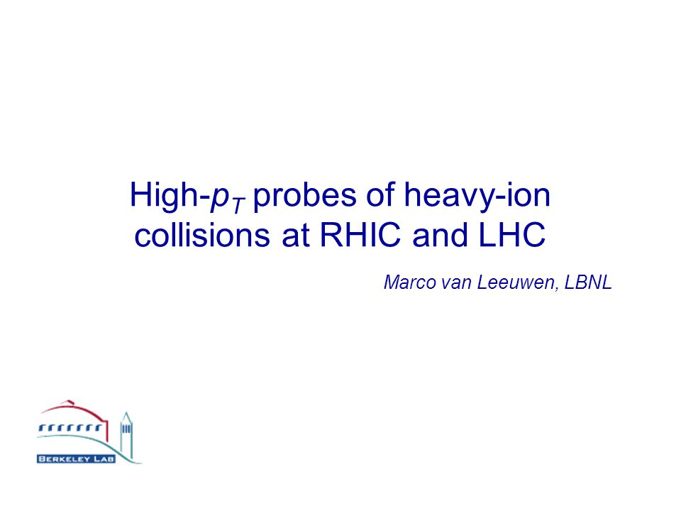 High-p T probes of heavy-ion collisions at RHIC and LHC Marco van Leeuwen, LBNL