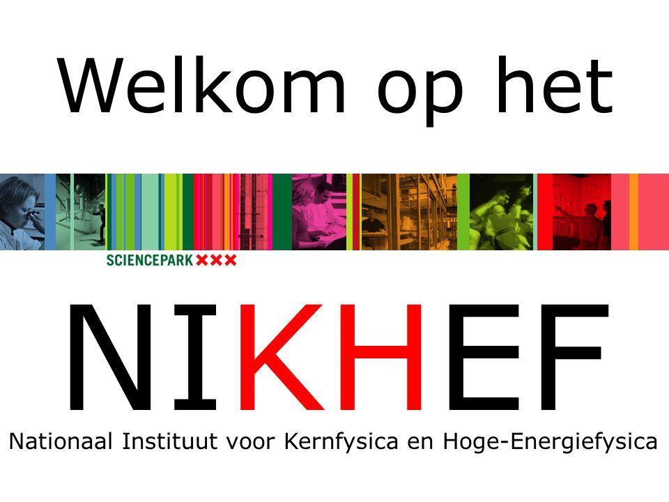 Welkom op het NIKHEF Nationaal Instituut voor Kernfysica en Hoge-Energiefysica