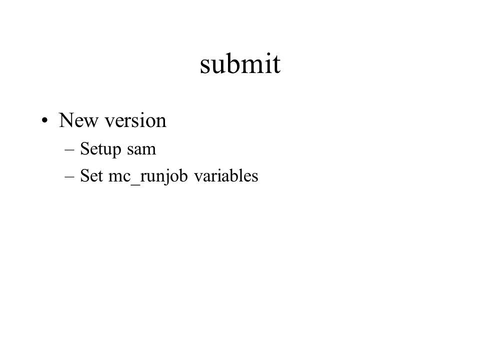 submit New version –Setup sam –Set mc_runjob variables
