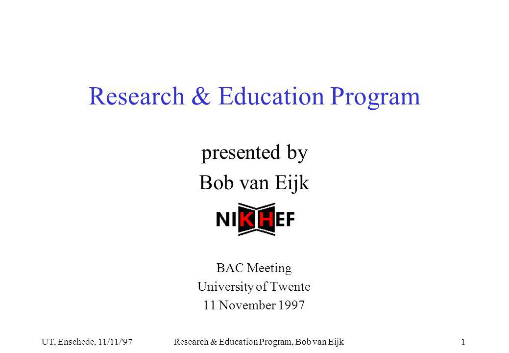 UT, Enschede, 11/11/ 97Research & Education Program, Bob van Eijk2 Contents Research at the –The experiment at the LHC –Other interests...