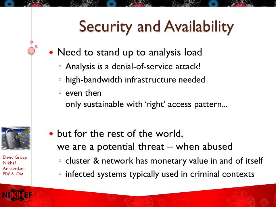 David Groep Nikhef Amsterdam PDP & Grid Need to stand up to analysis load ◦ Analysis is a denial-of-service attack! ◦ high-bandwidth infrastructure ne