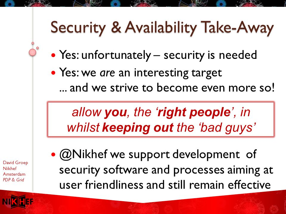 David Groep Nikhef Amsterdam PDP & Grid Yes: unfortunately – security is needed Yes: we are an interesting target...