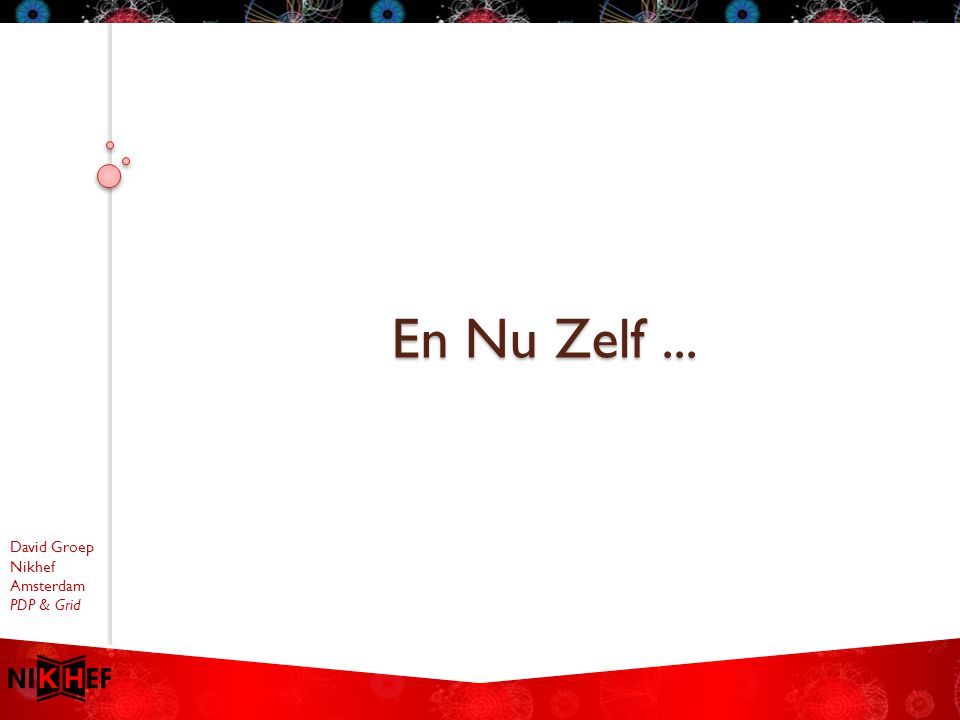 David Groep Nikhef Amsterdam PDP & Grid En Nu Zelf...
