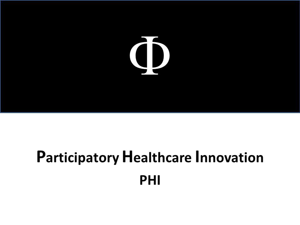 P articipatory H ealthcare I nnovation PHI 