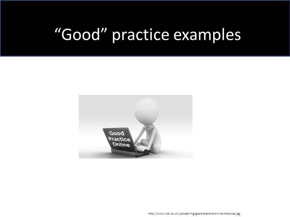 Good practice examples http://www.npl.co.uk/upload/img/good-practice-online-modules.jpg