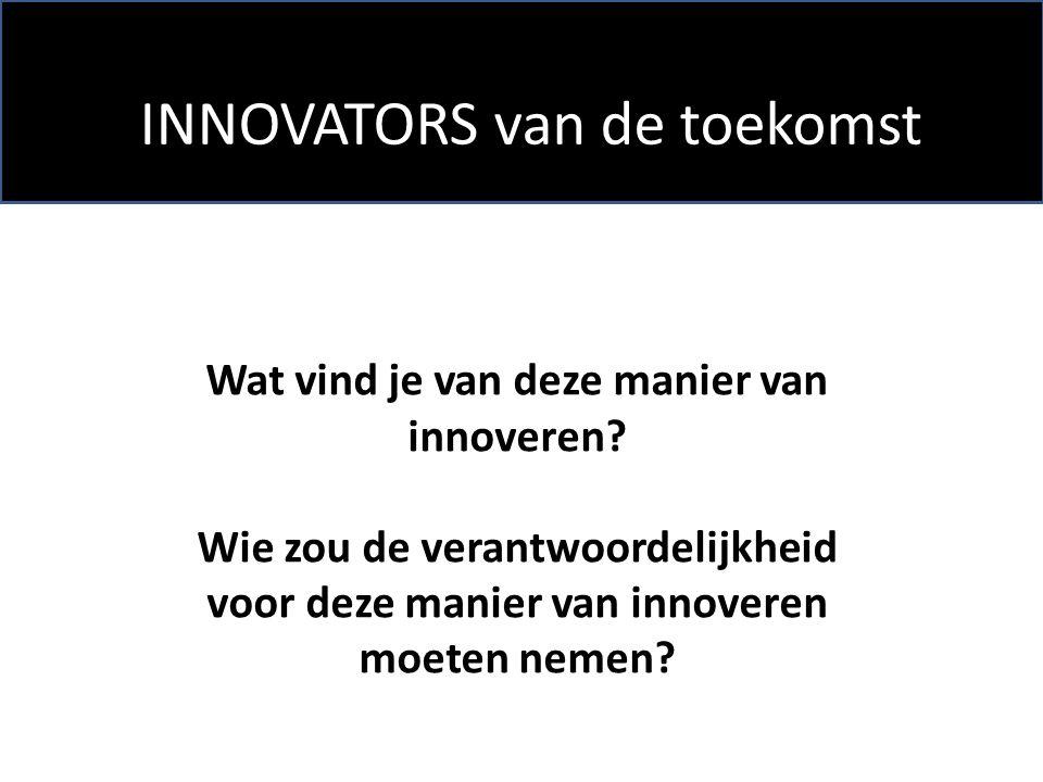 INNOVATORS van de toekomst Wat vind je van deze manier van innoveren.