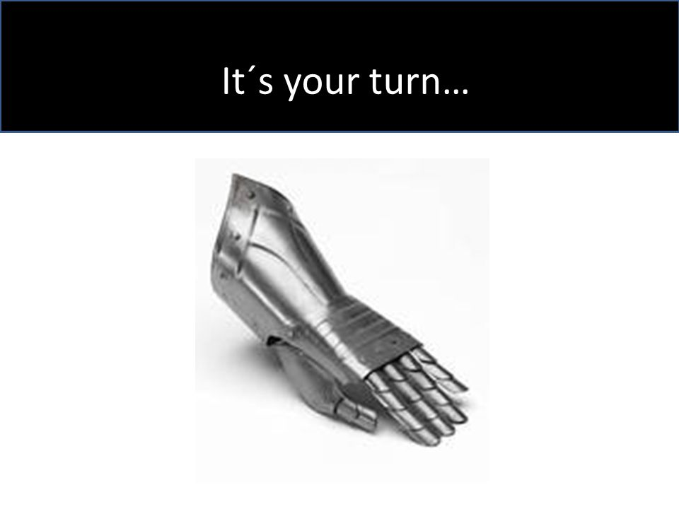 It´s your turn…