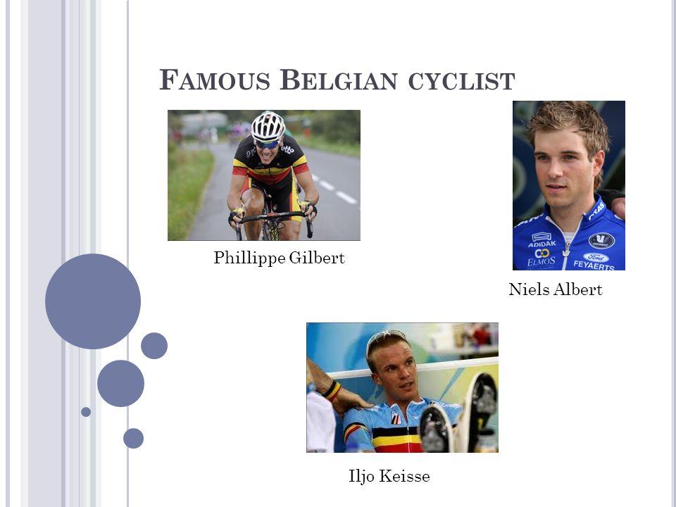 F AMOUS B ELGIAN CYCLIST Phillippe Gilbert Niels Albert Iljo Keisse
