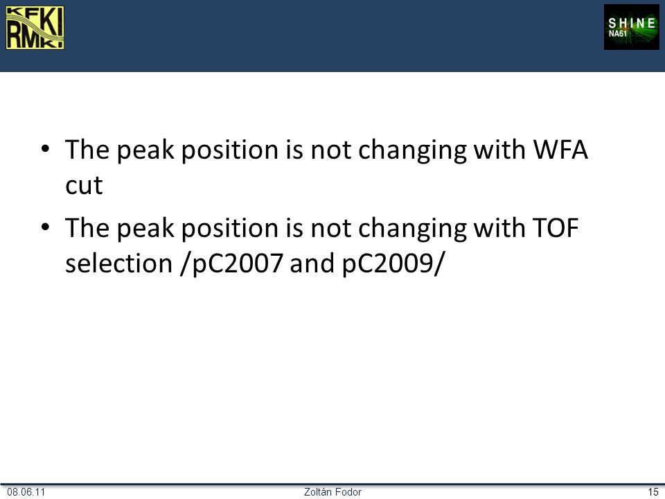 Zoltán Fodor1508.06.11 The peak position is not changing with WFA cut The peak position is not changing with TOF selection /pC2007 and pC2009/