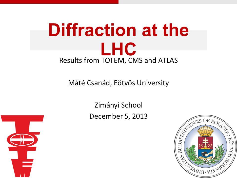 Diffraction at the LHC Results from TOTEM, CMS and ATLAS Máté Csanád, Eötvös University Zimányi School December 5, 2013