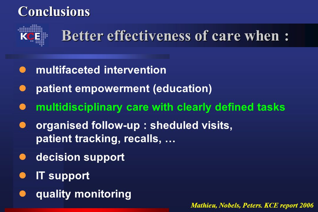 Conclusions multifaceted intervention patient empowerment (education) multidisciplinary care with clearly defined tasks organised follow-up : sheduled