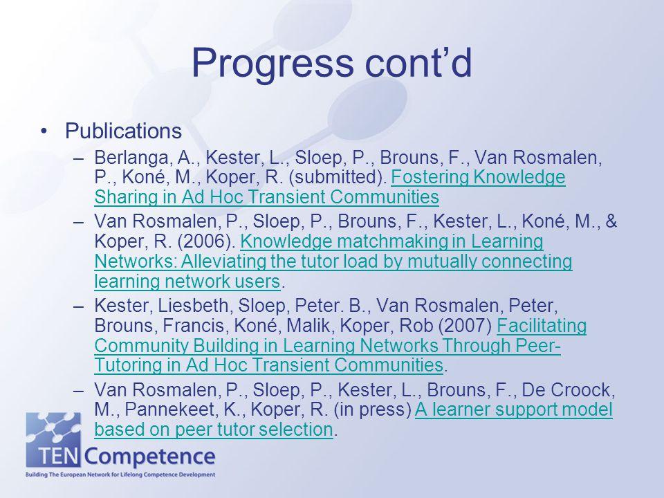Progress cont'd Publications –Berlanga, A., Kester, L., Sloep, P., Brouns, F., Van Rosmalen, P., Koné, M., Koper, R.