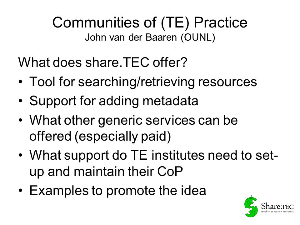 Communities of (TE) Practice John van der Baaren (OUNL) What does share.TEC offer.
