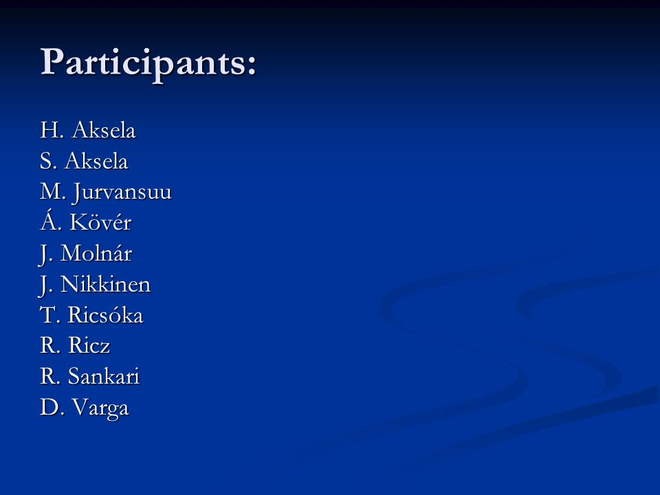 Participants: H. Aksela S. Aksela M. Jurvansuu Á.