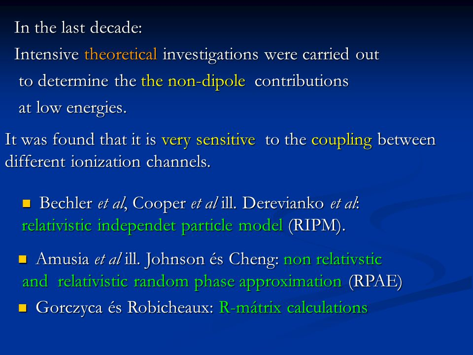 In the last decade: Intensive theoretical investigations were carried out to determine the the non-dipole contributions to determine the the non-dipole contributions at low energies.