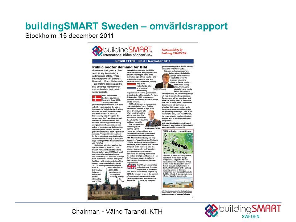 SWEDEN buildingSMART Sweden – omvärldsrapport Stockholm, 15 december 2011 Chairman - Väino Tarandi, KTH