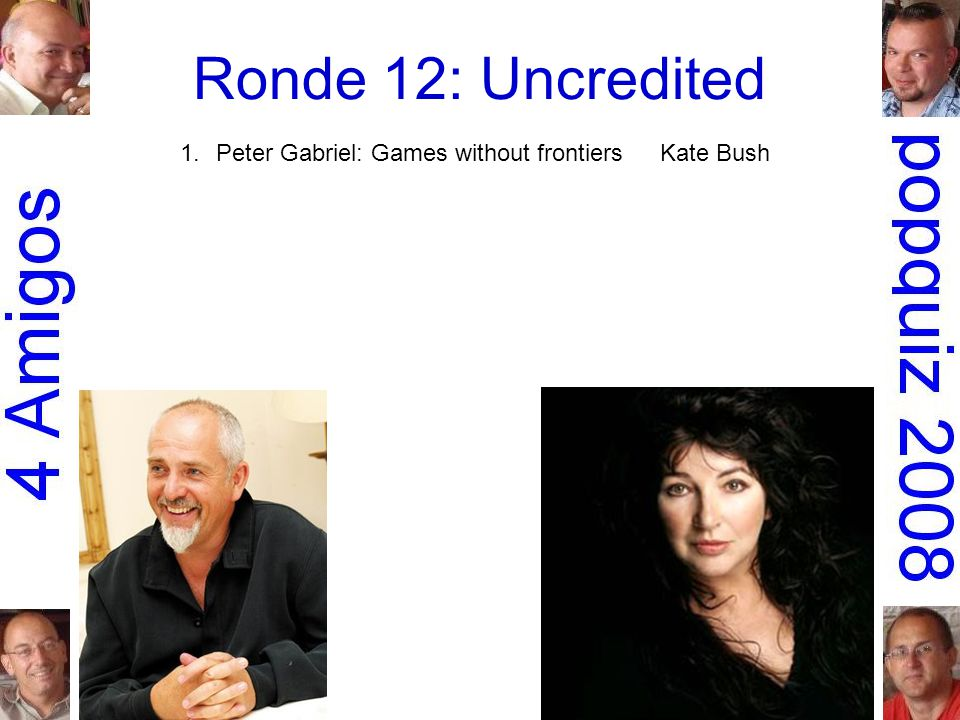 Ronde 12: Uncredited 1.Peter Gabriel: Games without frontiersKate Bush 2.the Dirt Band: An American dream