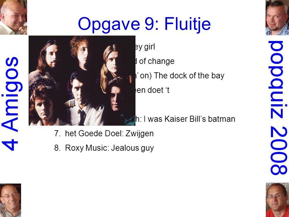 Opgave 9: Fluitje 1.Gruppo Sportivo: Hey girl 2.the Scorpions: Wind of change 3.Otis Redding: (Sittin' on) The dock of the bay 4.Robert Long: Iedereen doet 't 5.Roxette: Joyride 6.Whistling Jack Smith: I was Kaiser Bill's batman 7.het Goede Doel: Zwijgen 8.Roxy Music: Jealous guy