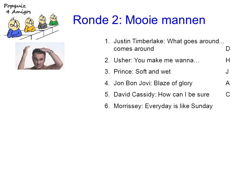 Ronde 2: Mooie mannen 1.Justin Timberlake: What goes around...