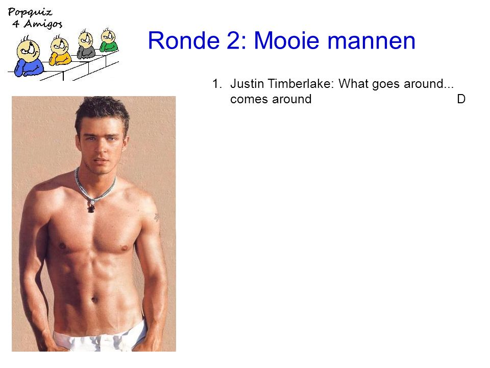 Ronde 2: Mooie mannen 1.Justin Timberlake: What goes around... comes around D