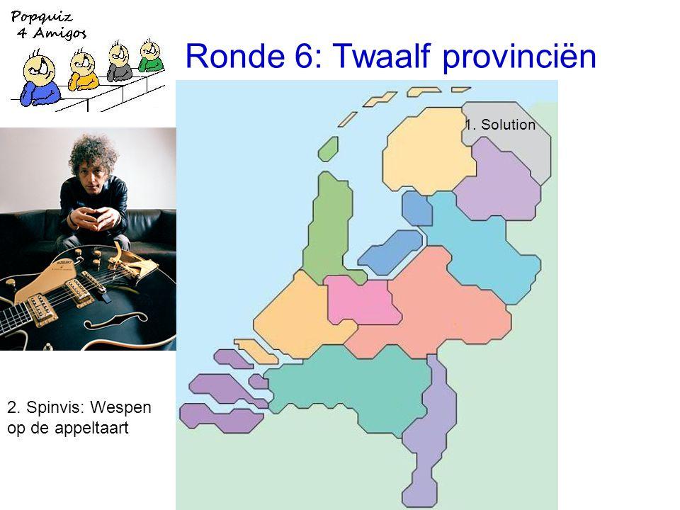 Ronde 6: Twaalf provinciën 1. Solution 2. Spinvis: Wespen op de appeltaart