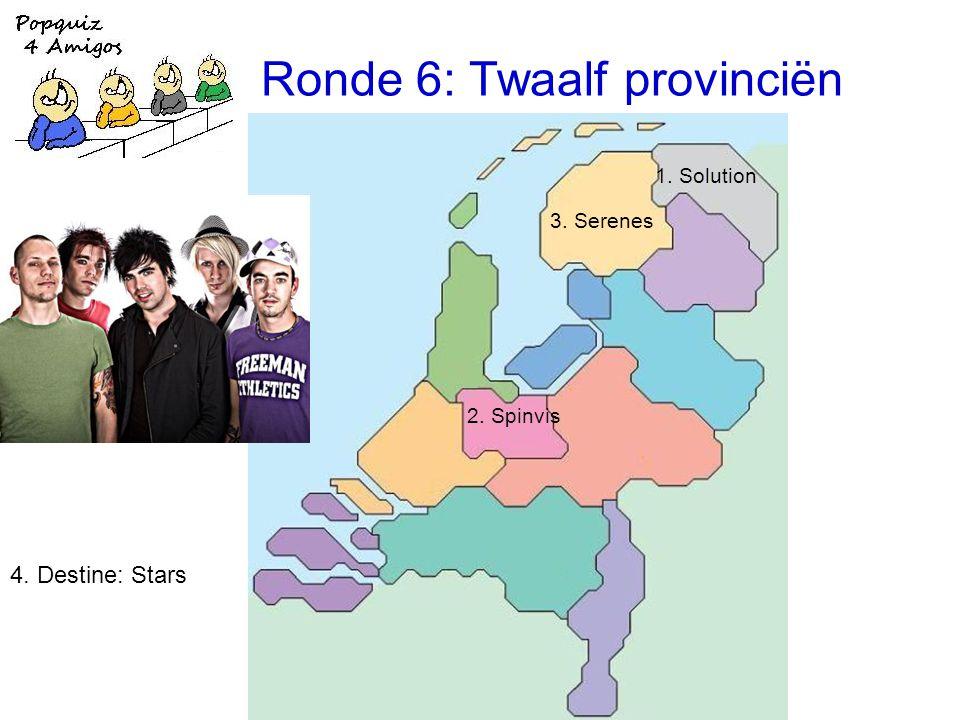 Ronde 6: Twaalf provinciën 1. Solution 2. Spinvis 3. Serenes 4. Destine: Stars