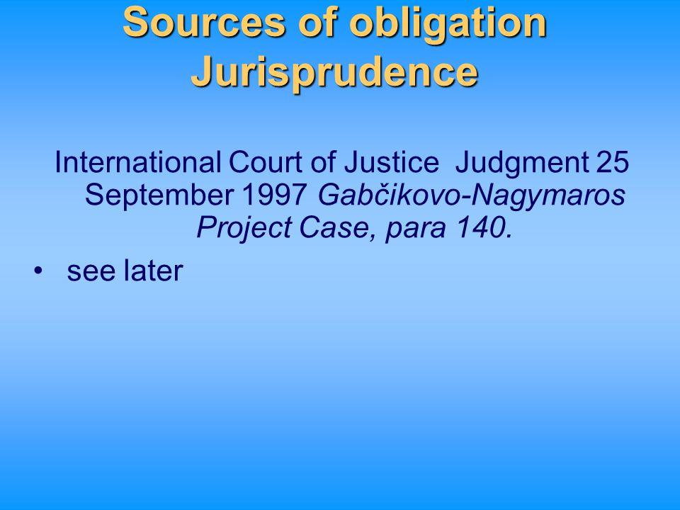 Sources of obligation Jurisprudence International Court of Justice Judgment 25 September 1997 Gabčikovo-Nagymaros Project Case, para 140. see later