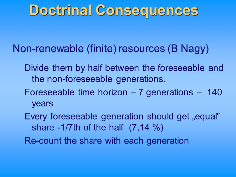 Non-renewable (finite) resources (B Nagy) Divide them by half between the foreseeable and the non-foreseeable generations. Foreseeable time horizon –