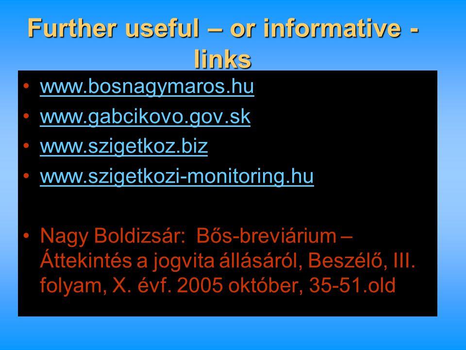 Further useful – or informative - links www.bosnagymaros.hu www.gabcikovo.gov.sk www.szigetkoz.biz www.szigetkozi-monitoring.hu Nagy Boldizsár: Bős-br