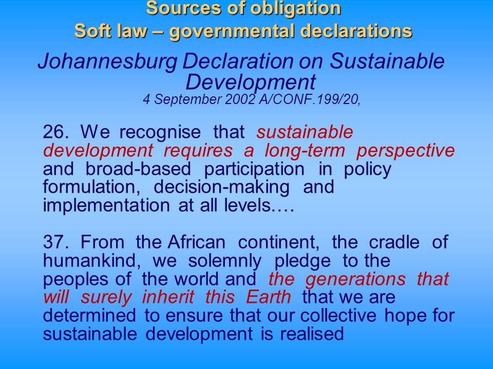 Sources of obligation Hard Law Early references to future generations –United Nations Charter 1945 –Int'l Conv.