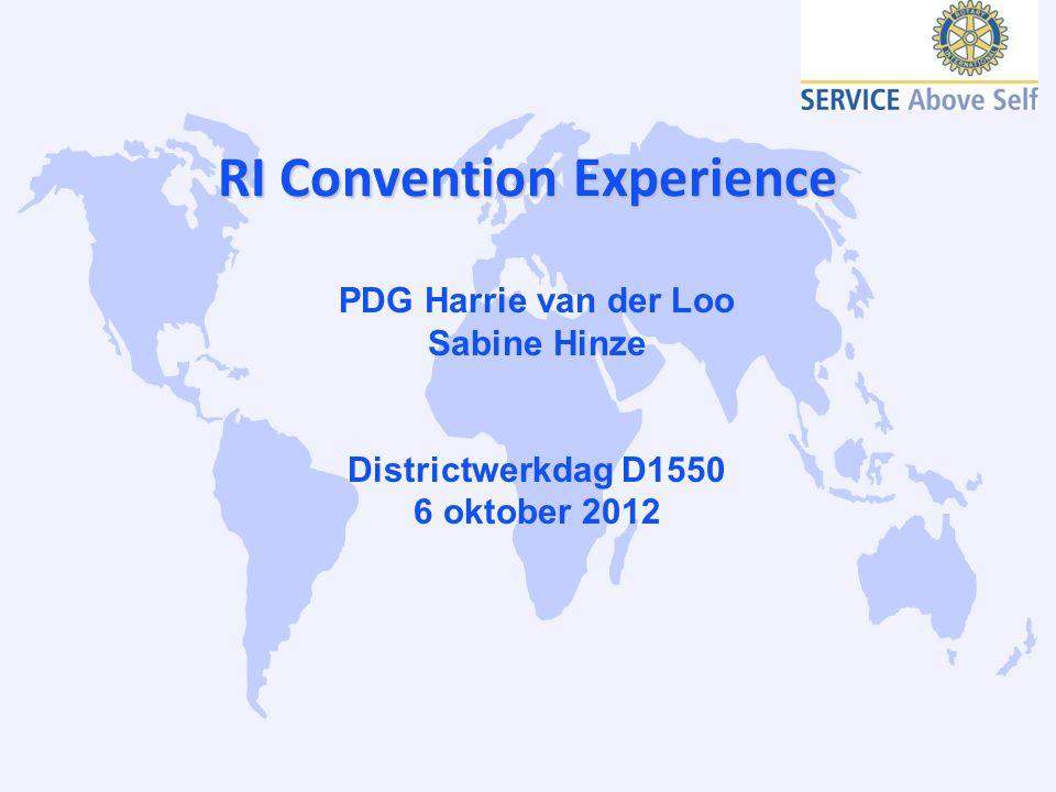RI Convention Experience PDG Harrie van der Loo Sabine Hinze Districtwerkdag D1550 6 oktober 2012