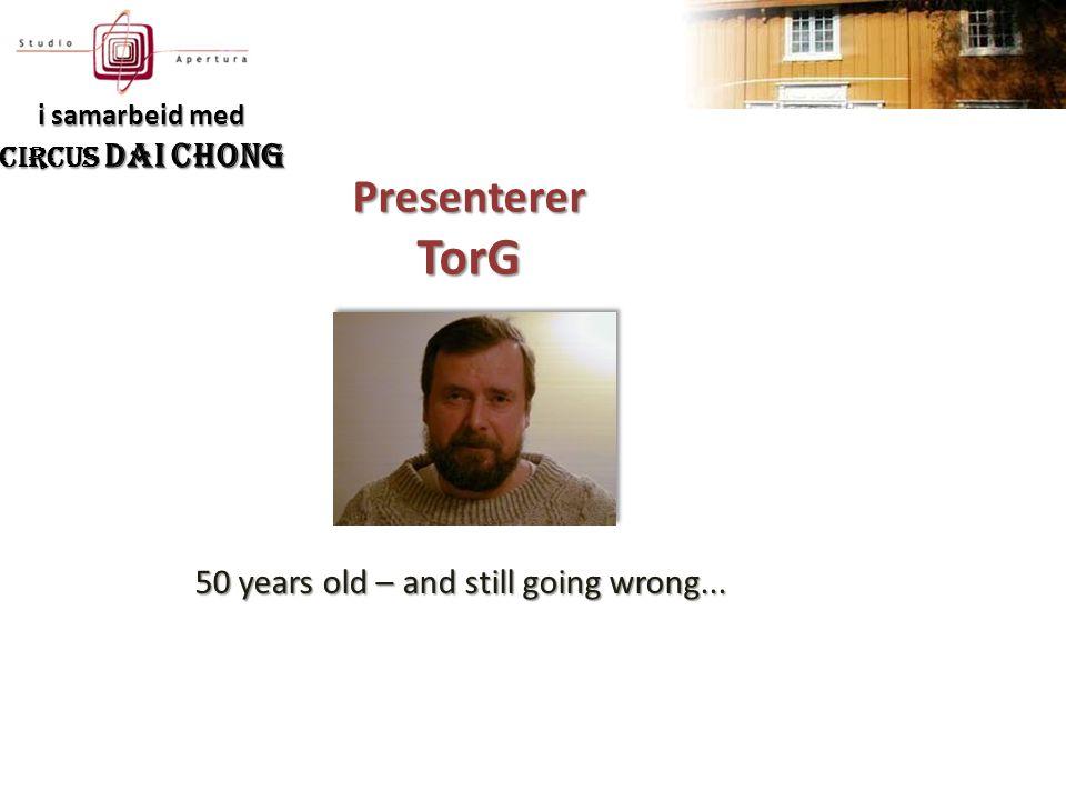 PresentererTorG 50 years old – and still going wrong... i samarbeid med Circus Dai Chong