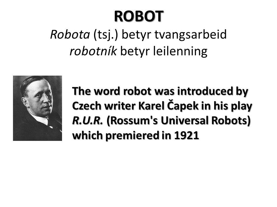 ROBOT ROBOT Robota (tsj.) betyr tvangsarbeid robotník betyr leilenning The word robot was introduced by Czech writer Karel Čapek in his play R.U.R.