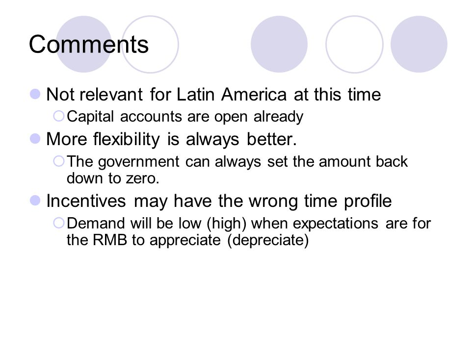 Comments Not relevant for Latin America at this time  Capital accounts are open already More flexibility is always better.