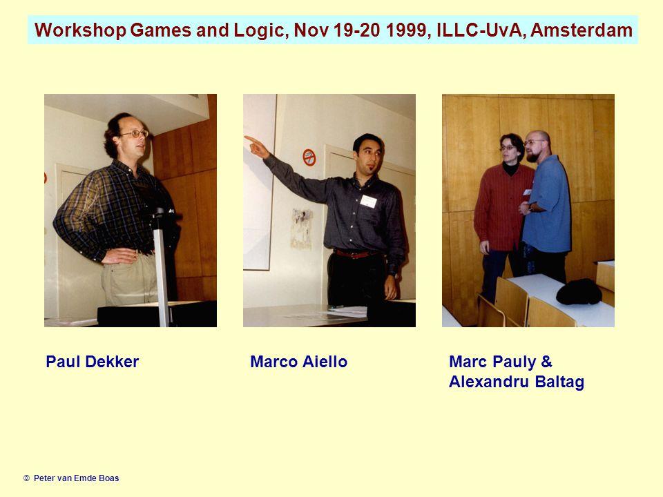 Workshop Games and Logic, Nov 19-20 1999, ILLC-UvA, Amsterdam © Peter van Emde Boas Paul DekkerMarco AielloMarc Pauly & Alexandru Baltag