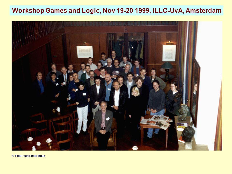 Workshop Games and Logic, Nov 19-20 1999, ILLC-UvA, Amsterdam © Peter van Emde Boas