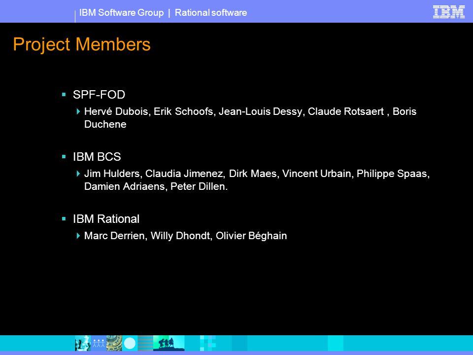 IBM Software Group   Rational software Project Members  SPF-FOD  Hervé Dubois, Erik Schoofs, Jean-Louis Dessy, Claude Rotsaert, Boris Duchene  IBM