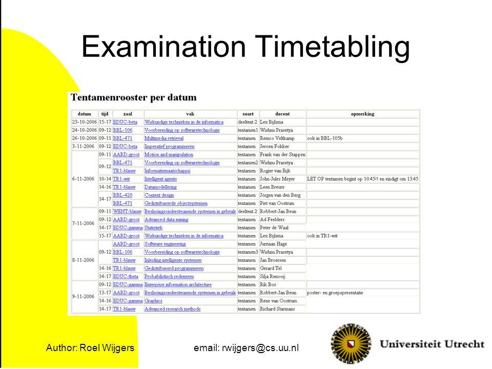 Author: Roel Wijgersemail: rwijgers@cs.uu.nl Examination Timetabling