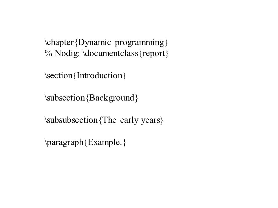 \chapter{Dynamic programming} % Nodig: \documentclass{report} \section{Introduction} \subsection{Background} \subsubsection{The early years} \paragraph{Example.}