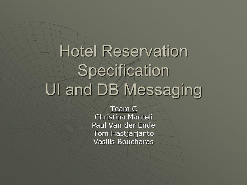 Hotel Reservation Specification UI and DB Messaging Team C Christina Manteli Paul Van der Ende Tom Hastjarjanto Vasilis Boucharas
