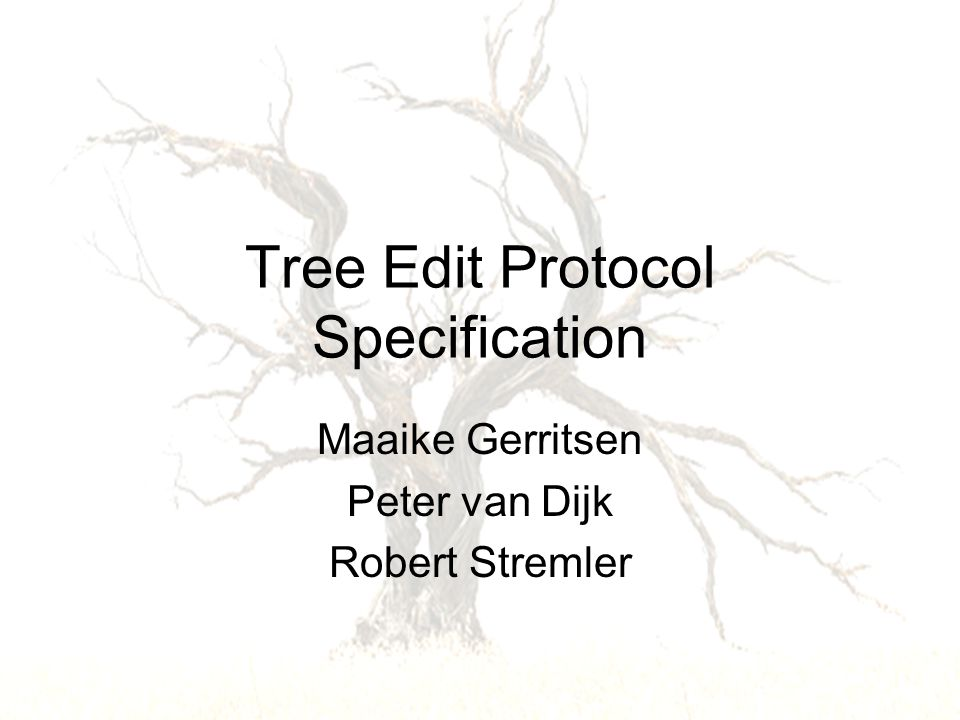 Tree Edit Protocol Specification Maaike Gerritsen Peter van Dijk Robert Stremler