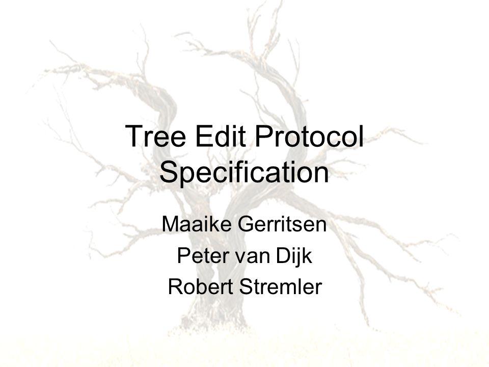 Tree Edit Protocol Specification Maaike Gerritsen Peter van Dijk Robert Stremler