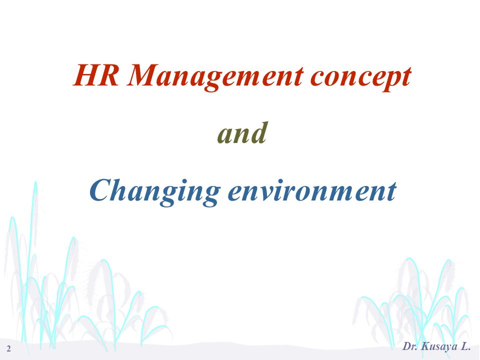 2 Dr. Kusaya L. HR Management concept and Changing environment
