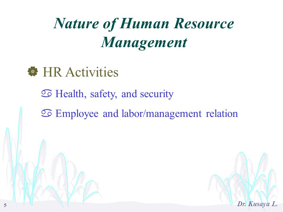 5 Dr. Kusaya L.  HR Activities a Health, safety, and security a Employee and labor/management relation Nature of Human Resource Management
