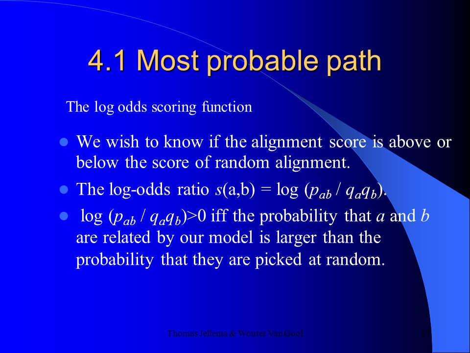 Thomas Jellema & Wouter Van Gool 17 4.1 Most probable path We wish to know if the alignment score is above or below the score of random alignment.